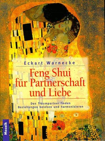 Feng Shui für Liebe und Partnerschaft: Den Traumpartner finden. Beziehungen beleben und harmonisieren
