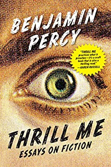 Thrill Me: Essays on Fiction by [Percy, Benjamin]