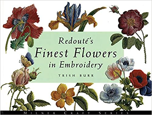 20846b8a26 Redoute s Finest Flowers in Embroidery  Trish Burr  9781863512930 ...