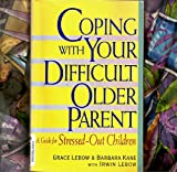 Coping With Your Difficult Older Parent A Guide for Stressed-Out Children – 1999 publication.
