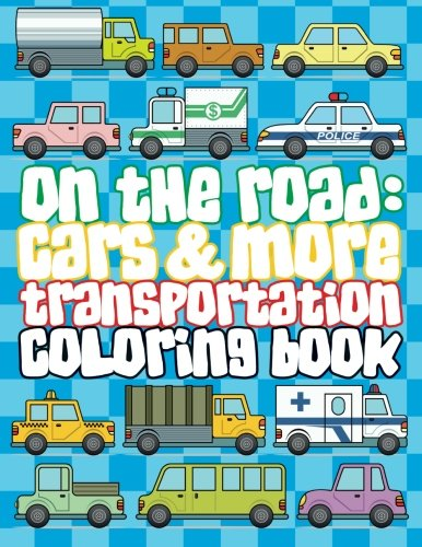 on the road cars more transportation coloring book super fun coloring books for kids volume 72 coloring books lilt kids 9781514339398 amazon com books amazon com