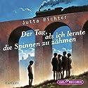 Der Tag, als ich lernte die Spinnen zu zähmen Hörbuch von Jutta Richter Gesprochen von: Jutta Richter