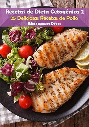 Recetas de Dieta Cetogénica 2: 25 Deliciosas Recetas de Pollo (Spanish Edition) by Bittencourt Press