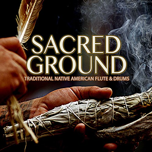 Traditional Ground - Sacred Ground: Traditional Native American Flute & Drums