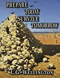 Prepare Today - Survive Tomorrow, L. Wellington, 1480151947