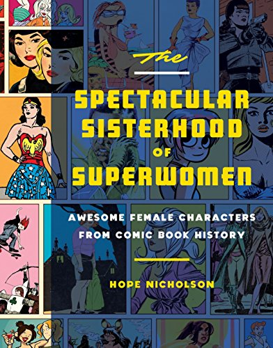 The Spectacular Sisterhood of Superwomen: Awesome Female Characters from Comic Book History]()