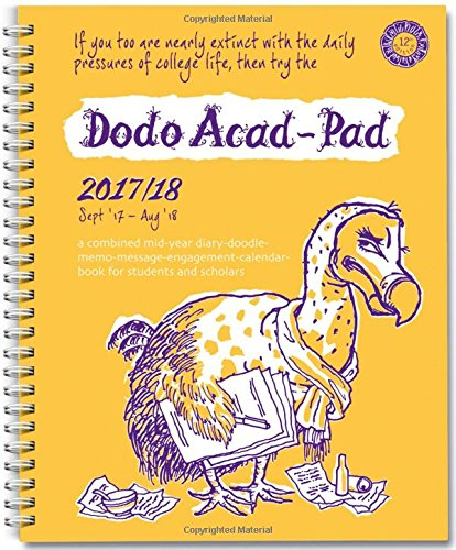 Dodo Acad-Pad 2017-2018 Mid Year Desk Diary, Academic Year, Week to View: A Mid-Year Diary-Doodle-Memo-Message-Engagement-Calendar-Organiser-Planner Book for Students, Teachers & Scholars