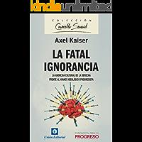 La Fatal Ignorancia: La anorexia cultural de la derecha frente al avance ideológico progresita (Courcelle-Seneuil…