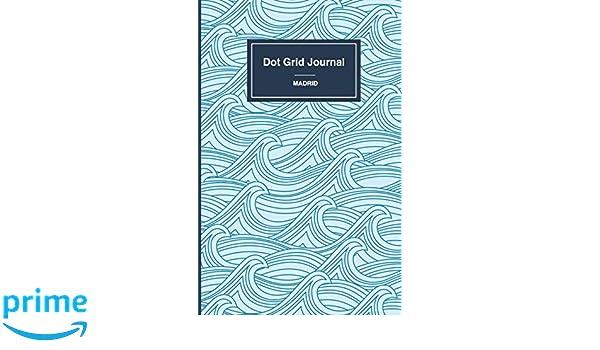 Cuaderno de malla de puntos - Olas: Tapa blanda, 14x21cm, 130 páginas (Madrid) (Volume 6) (Spanish Edition): Dot Grid Journal: 9781547163878: Amazon.com: ...