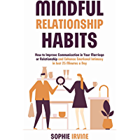 Mindful Relationship Habits: How to Improve Communication in Your Marriage or Relationship and Enhance Emotional Intimacy in Just 25 Minutes a Day (English Edition)