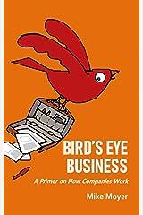 Bird's Eye Business: A Primer on How Companies Work Kindle Edition