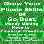 Grow Your Phone Skills or Go Bust: Money Making Keys to Financial Freedom | N. O'Neill