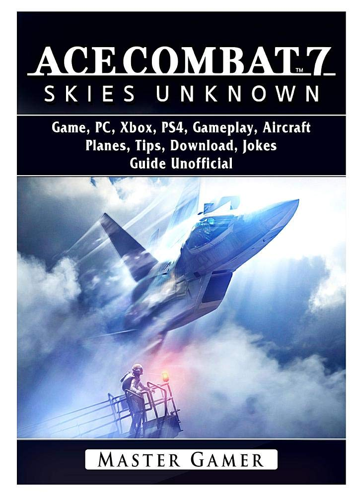 Ace Combat 7 Skies Unknown Game PC Xbox PS4 Planes Tips Download Jokes Guide Unofficial