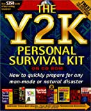The Y2K Personal Survival Kit: How to Quickly Prepare for Any Man-Made or Natural Disaster