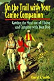 On the Trail with Your Canine Companion, Cheryl S. Smith, 0876054424