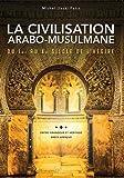 Civilisation arabo-musulmane, du Ier au Xe siècle de lhégire (La) :Entre grandeur et héritage