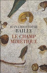 Le champ mimétique par Jean-Christophe Bailly