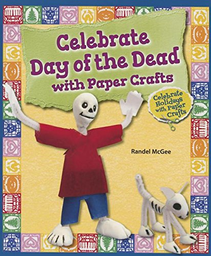 Celebrate Day of the Dead with Paper Crafts (Celebrate Holidays with Paper Crafts)