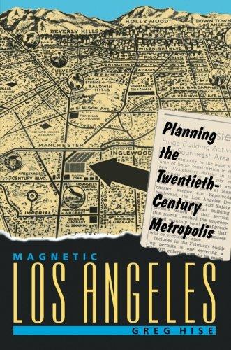Magnetic Los Angeles: Planning the Twentieth-Century Metropolis (Creating the North American Landscape)