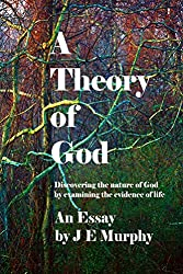 A Theory of God: Discovering the Nature of God  by Examining the Evidence of Life