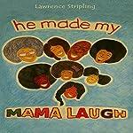 He Made My Mama Laugh | Lawrence Stripling