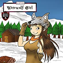 Werewolf Girl: A Wolf Girl Diary: Adventure Stories for Kids Audiobook by Jeff Child Narrated by John H. Fehskens