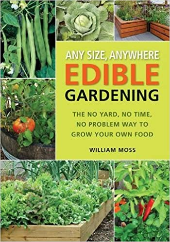 Any Size, Anywhere Edible Gardening: The No Yard, No Time, No Problem Way  To Grow Your Own Food: William Moss: 9781591865087: Amazon.com: Books