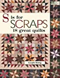 S Is for Scraps: 16 Great Quilts