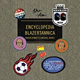 Men in Blazers Present Encyclopedia Blazertannica: A Suboptimal Guide to Soccer, America's''Sport of the Future'' Since 1972