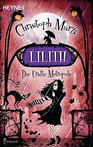 Lilith: Die Uralte Metropole - Zweiter Roman Taschenbuch – 9. Januar 2012 Christoph Marzi Heyne Verlag 3453529111 London