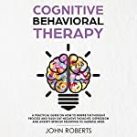 Cognitive Behavioral Therapy: How to Rewire the Thought Process and Flush Out Negative Thoughts, Depression, and Anxiety, Without Resorting to Harmful Meds: Collective Wellness Revolution, Book 1 | John Roberts