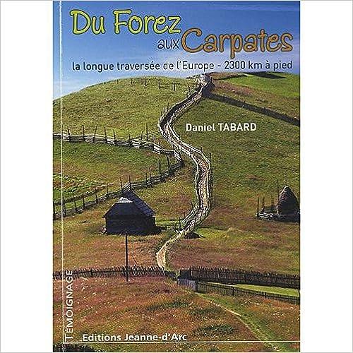 Lire Du Forez aux Carpates : La longue traversée de l'Europe, 2300 km à pied pdf