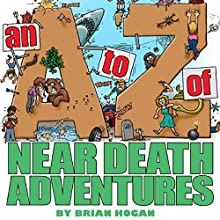 A to Z of Near-Death Adventures, 2nd Ed. Audiobook by Brian Patrick Hogan Narrated by Brian Hogan