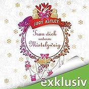 Trau dich unterm Mistelzweig (Schuld war nur der Mistelzweig 2) | Judy Astley