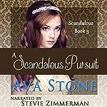 A Scandalous Pursuit: Scandalous Series, Book 3 (Volume 3) | Ava Stone