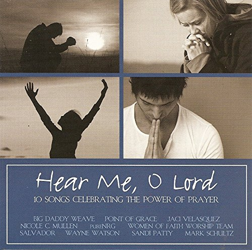 - Hear Me, O Lord - 10 Songs Celebrating The Power Of Prayer
