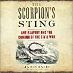 The Scorpion's Sting: Antislavery and the Coming of the Civil War | James Oakes