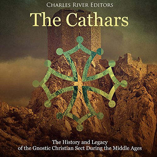Ebook The Cathars: The History and Legacy of the Gnostic Christian Sect During the Middle Ages RAR