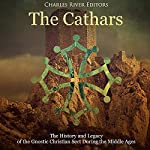 The Cathars: The History and Legacy of the Gnostic Christian Sect During the Middle Ages | Charles River Editors