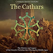The Cathars: The History and Legacy of the Gnostic Christian Sect During the Middle Ages Audiobook by Charles River Editors Narrated by Jim D. Johnston