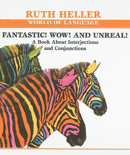 Download Fantastic! Wow! and Unreal!: A Book about Interjections and Conjunctions (Ruth Heller World of Language) PDF