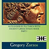 Alexander by Plutarch with Ancient Greek Ionian mode Part I