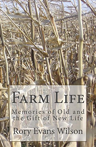 Farm Life: Memories of Old and the Gift of New Life by [Wilson, Rory]