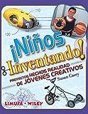 Ninos inventando/ Kids Inventing: Proyectos hechos realidad de jovenes creativos/ A Handbook for Young Inventors (Spanish Edition)