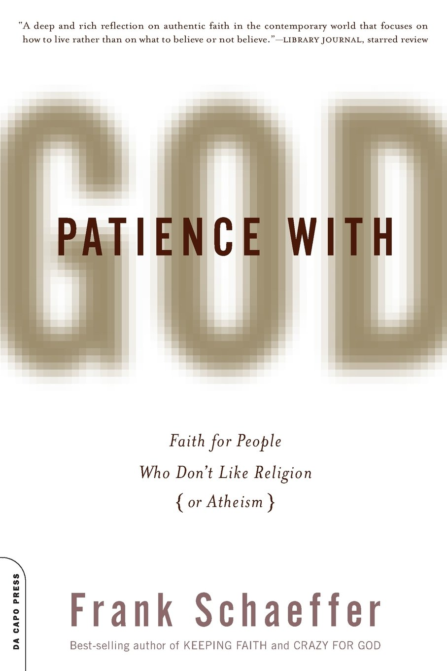 Amazon.com: Patience With God: Faith for People Who Don't Like Religion (or  Atheism) (9780306819223): Frank Schaeffer: Books