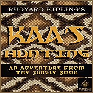 Kaa's Hunting [Classic Tales Edition] Audiobook