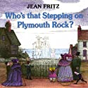 Who's That Stepping on Plymouth Rock Audiobook by Jean Fritz Narrated by Jean Fritz