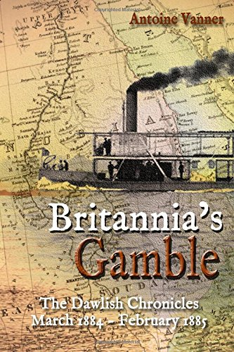 Britannia's Gamble: The Dawlish Chronicles: March 1884 – February 1885 (Volume 6) PDF