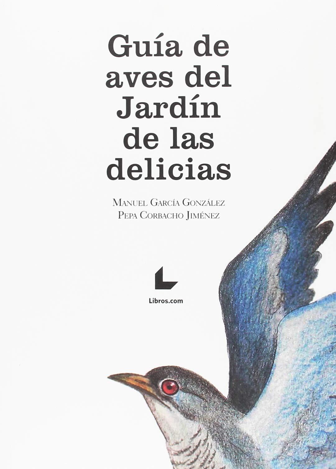GUÍA DE AVES DEL JARDÍN DE LAS DELICIAS: Amazon.es: GARCIA GONZALEZ, MANUEL, CORBACHO JIMENEZ, PEPA: Libros