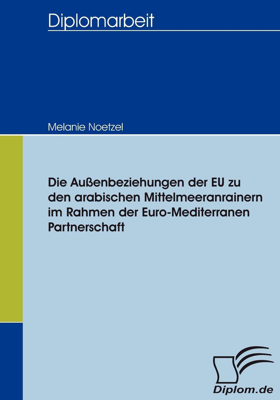 Die Außenbeziehungen der EU zu den arabischen Mittelmeeranrainern im ...